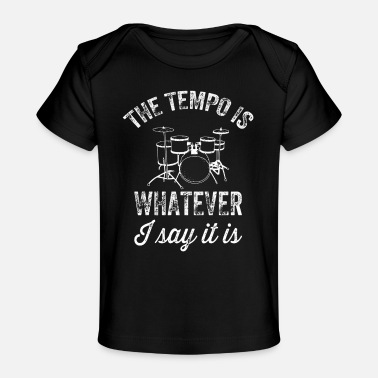 The tempo is whatever I say It is - funny drummer - Baby Organic T-Shirt