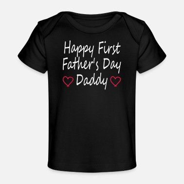 First Happy First Father's Day Daddy - Baby Organic T-Shirt