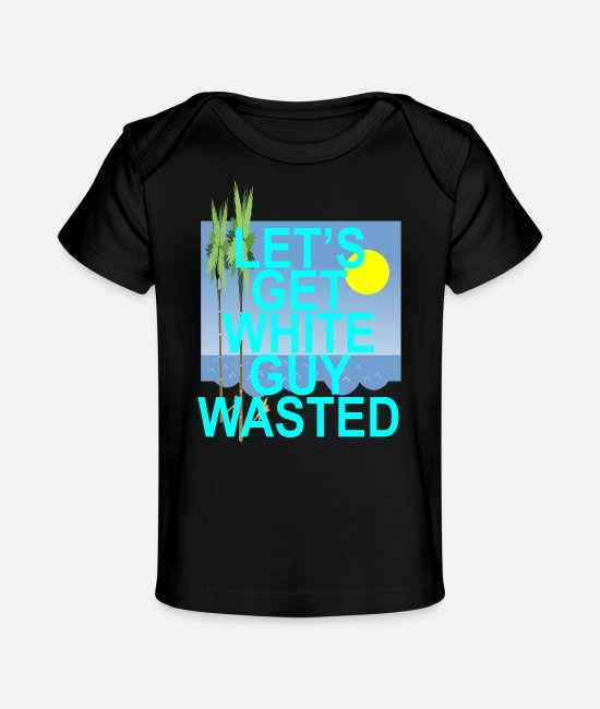 Lets Get White Guy Wasted Spring Season Baby T-Shirts - lets_get_white_guy_wasted_spring_season_ - Baby Organic T-Shirt black