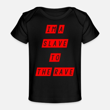 Slave slave to the rave - Baby Organic T-Shirt