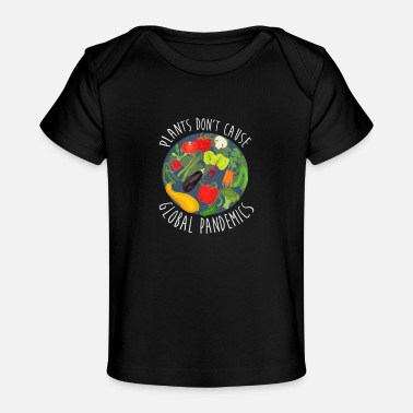 Global Pandemic Plants Dont Cause Global Pandemics Vegan - Baby Organic T-Shirt