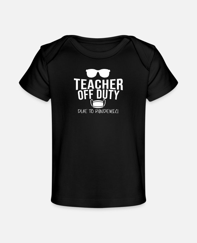Virus Baby T-Shirts - Being Quarantined Gift Teacher Off Duty Due to - Baby Organic T-Shirt black