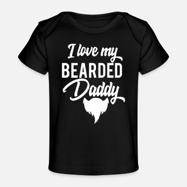 Papa I Love My Bearded Daddy Fathers Day - Baby Organic T-Shirt