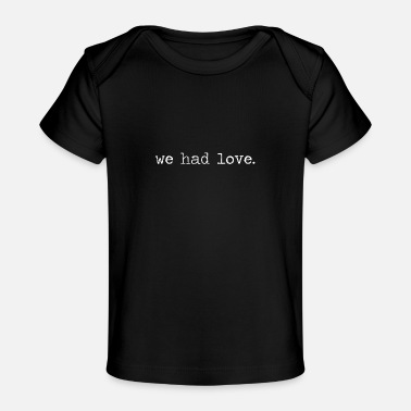 We had love - Baby Organic T-Shirt