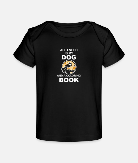 Dog Owner Baby T-Shirts - All i need is my Dog And a coloring book - Baby Organic T-Shirt black