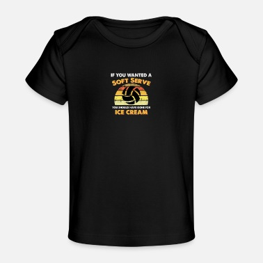 Soft Serve If You Wanted A Soft Serve Funny Volleyball lover - Baby Organic T-Shirt