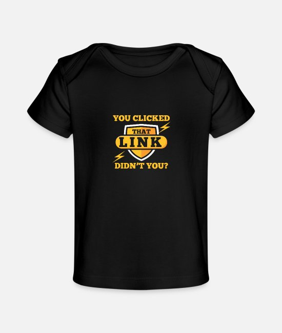Virus Baby T-Shirts - You Clicked That Link Didn'tYou - Baby Organic T-Shirt black