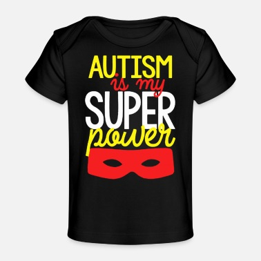 Autism Masks Autism Is My Super Power - Baby Organic T-Shirt