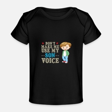 Funny Son Don't Make Me Use My Son Voice - Baby Organic T-Shirt