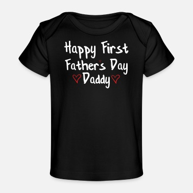 Father S Day Daddy Happy First Father s Day Daddy - Baby Organic T-Shirt