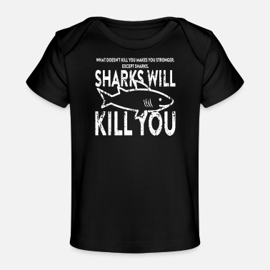 Kill You Sharks Will Kill You - Baby Organic T-Shirt