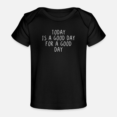 Good Day Today is a good day for a good day - Baby Organic T-Shirt