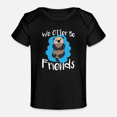 We Otter Be Friends Funny Animal Pun - Baby Organic T-Shirt
