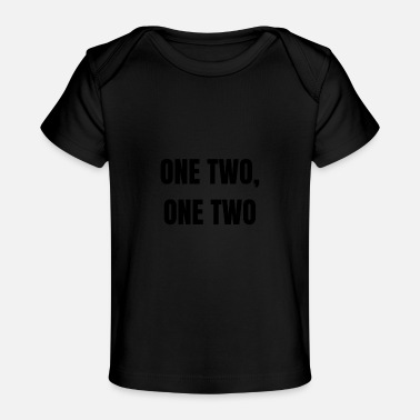 Two one two, one two - Baby Organic T-Shirt