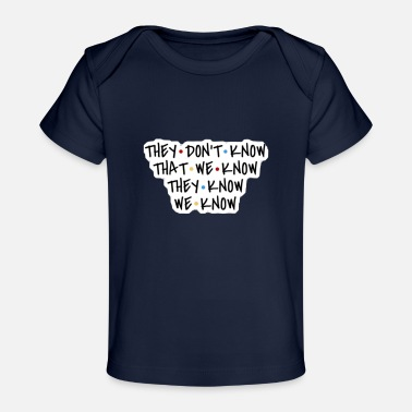 Know They don't know that we know they know we know - Baby Organic T-Shirt