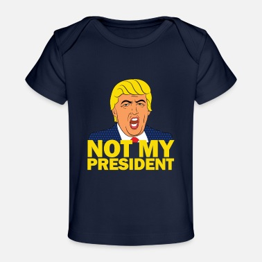 Trump Donald Trump is Not My President T-Shirt - Baby Organic T-Shirt