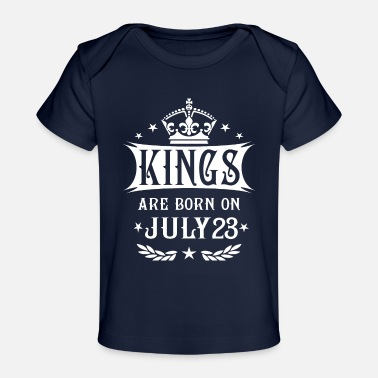 Born In Kings Are Born On July 23 - Baby Organic T-Shirt