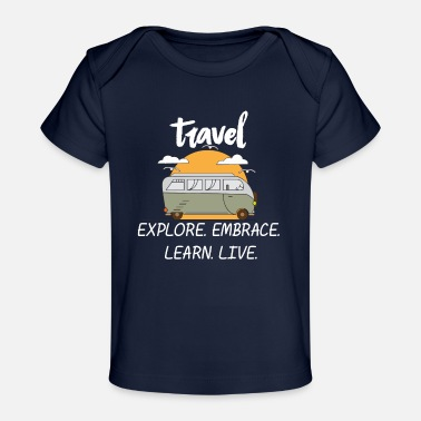 Explore. Embrace. Learn. Live - Travel - Baby Organic T-Shirt