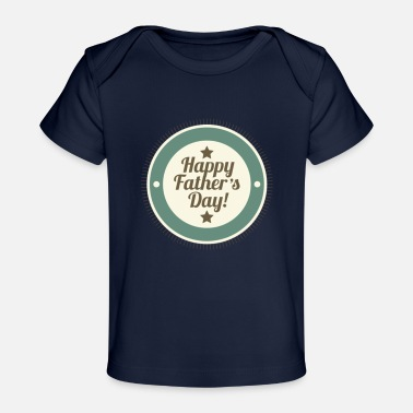 Happy Fathers Day - Baby Organic T-Shirt
