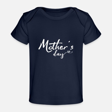 Mother's Day Mother's Day Mother's Day Mother's Day - Baby Organic T-Shirt