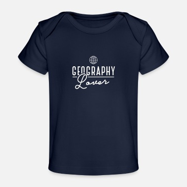Geographic Geographic Geography Job Team Geographer - Baby Organic T-Shirt