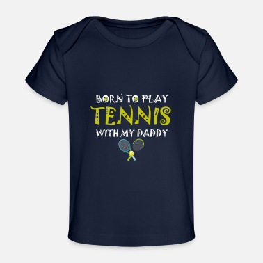 Enni ennis Gifts,Born To Play Tennis With My Daddy - Baby Organic T-Shirt