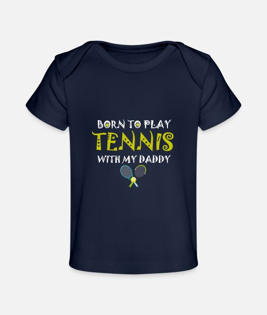 Tennis Baby T-Shirts - ennis Gifts,Born To Play Tennis With My Daddy - Baby Organic T-Shirt dark navy