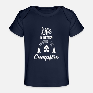 Sit life is better around the campfire - Baby Organic T-Shirt