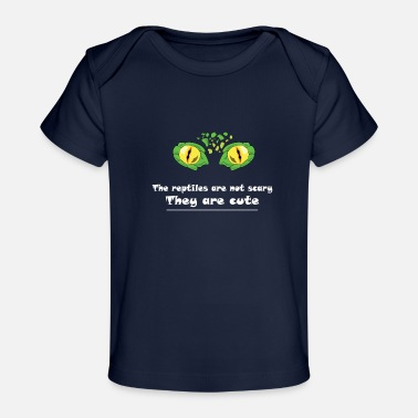 Reptile Eye Reptile! The reptile are not scary - Baby Organic T-Shirt