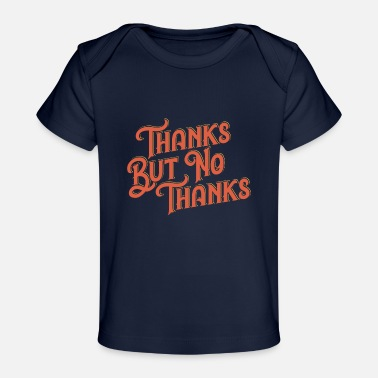 Thankful THANKS BUT NO THANKS - Baby Organic T-Shirt