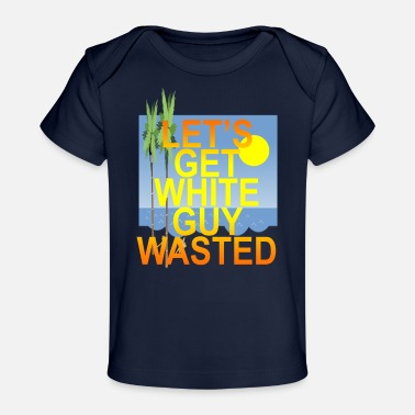 lets_get_white_guy_wasted_spring_season_ - Baby Organic T-Shirt