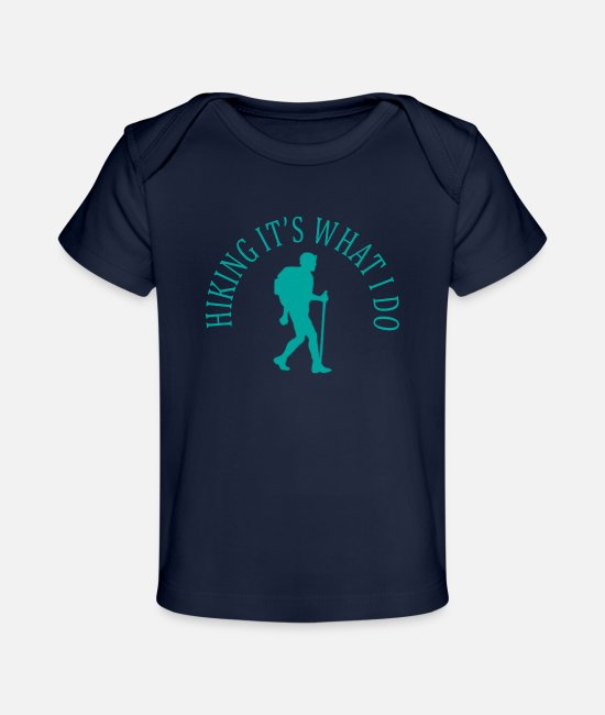 Hike Baby T-Shirts - hiking_its_what_i_do_hike_mount_tshirt_ - Baby Organic T-Shirt dark navy