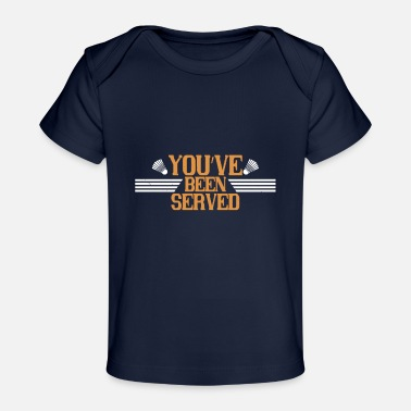 Badminton Players Badminton - You've been served - Baby Organic T-Shirt
