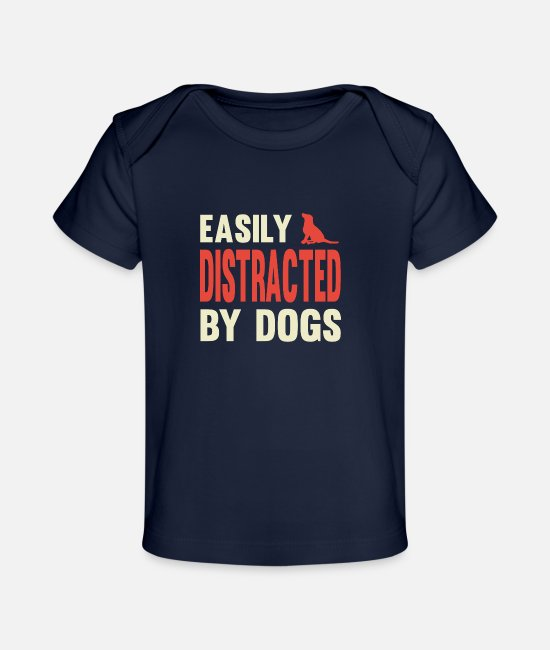 Dog Owner Baby T-Shirts - Easily distracted By Dogs - Baby Organic T-Shirt dark navy