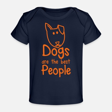 Dogs DOGS are the BEST people - Baby Organic T-Shirt