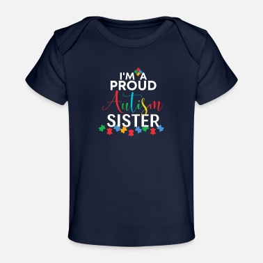 Autism Masks I'm A Proud Autism Sister - Baby Organic T-Shirt