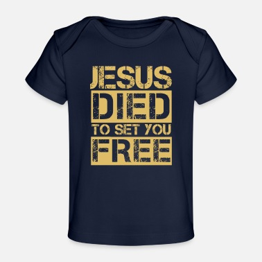 Jesus Apparel Jesus Died To Set You Free - Christian Bible Quote - Baby Organic T-Shirt
