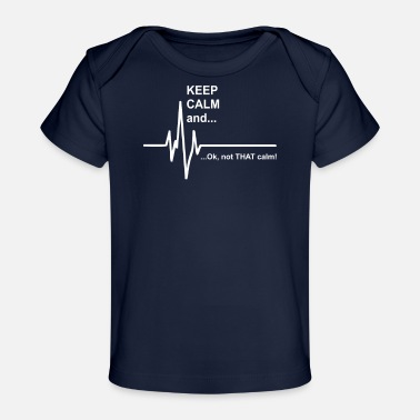 Calm Keep Calm and Not That Calm Funny - Baby Organic T-Shirt
