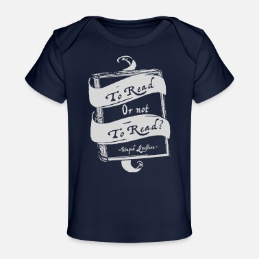 Read TO READ OR NOT TO READ - Baby Organic T-Shirt