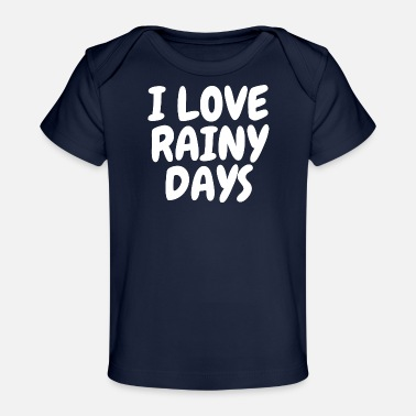 Made I Love Rainy Days - Rain Quote - Baby Organic T-Shirt
