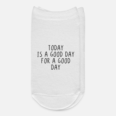 Good Day Today is a good day for a good day - Ankle Socks