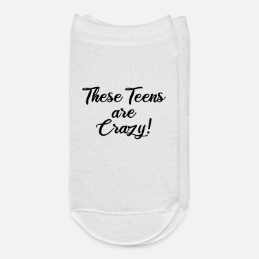 Teen these teens are crazy - Ankle Socks