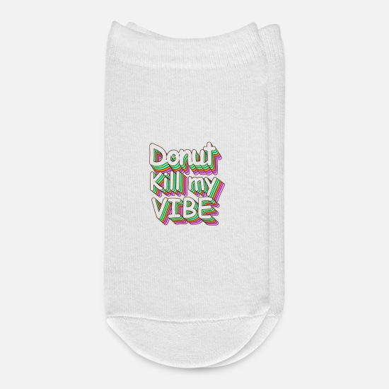 Vibe Socks - Donut Kill My Vibe Cool Quotes - Ankle Socks white
