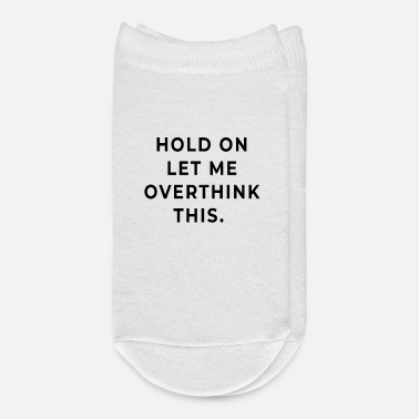Hold On Hold On Let Me Overthink This - Ankle Socks