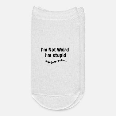 I M Not I m Not Weird I m stupid - Ankle Socks