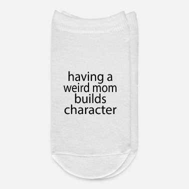 Weird Having a Weird Mom Builds Character Tshirt - Ankle Socks