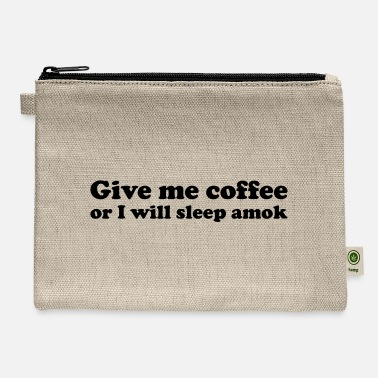 Amok Give me coffee or i will sleep amok funny saying - Carry All Pouch
