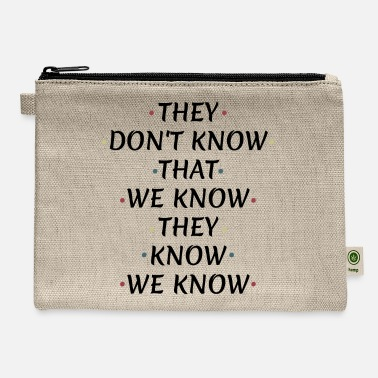 Know They Don't know that we know - Carry All Pouch