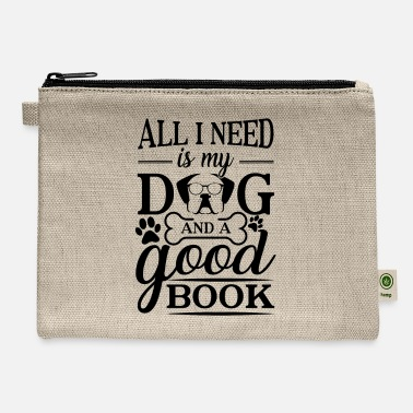 All I Need Is My Book And My Dog All i need is my dog and a good book - Carry All Pouch
