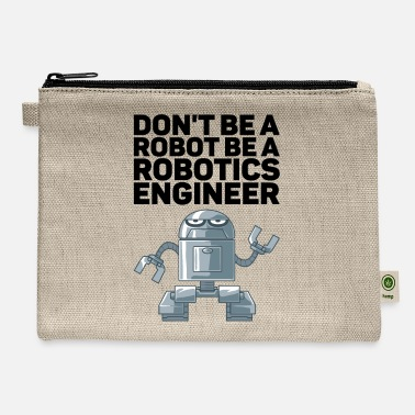 Artificial Intelligence Don't Be A Robot Be A Robotics Engineer Gift for - Carry All Pouch